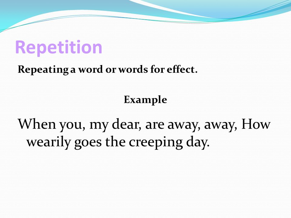 Repetition Repeating a word or words for effect.