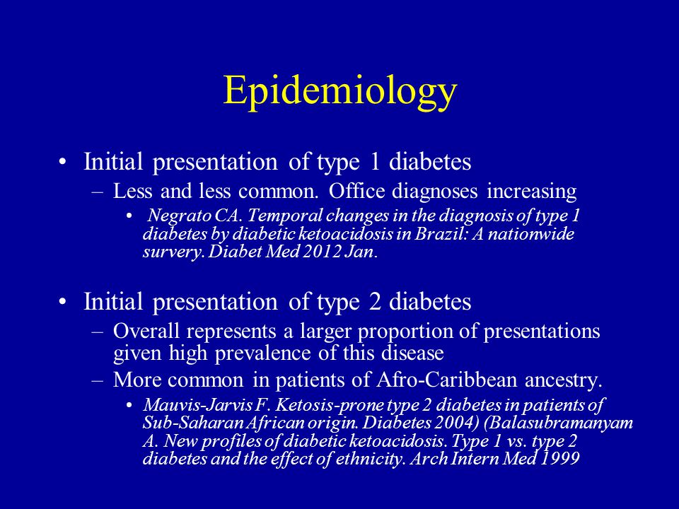 Epidemiology Initial presentation of type 1 diabetes –Less and less common. Office diagnoses increasing Negrato CA. Temporal changes in the diagnosis