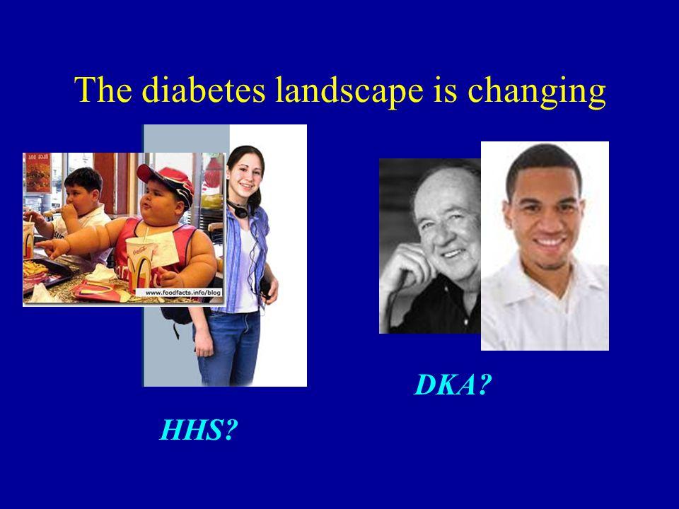 The diabetes landscape is changing DKA? HHS?
