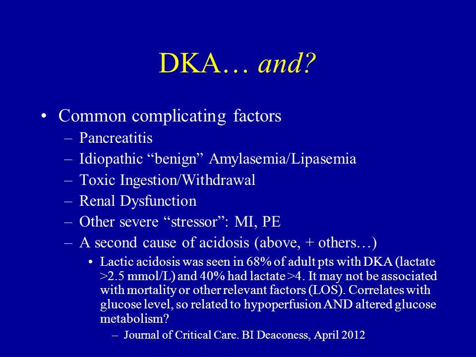 "DKA… and? Common complicating factors –Pancreatitis –Idiopathic ""benign"" Amylasemia/Lipasemia –Toxic Ingestion/Withdrawal –Renal Dysfunction –Other se"