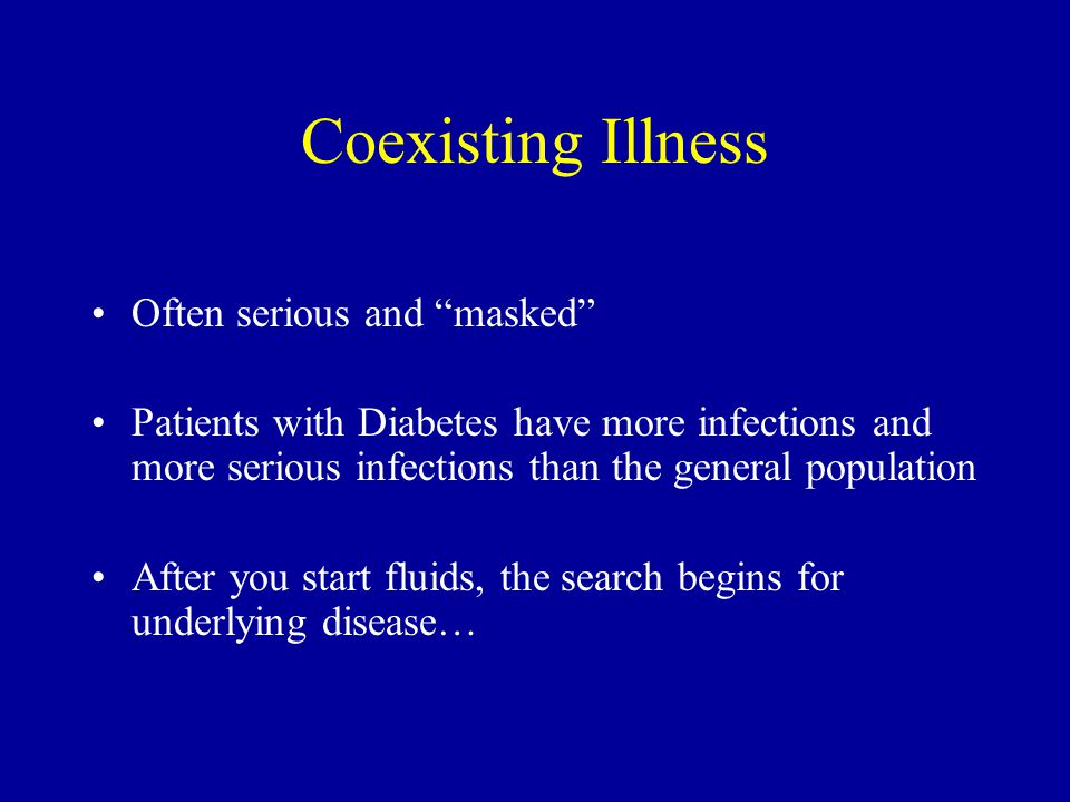 """Coexisting Illness Often serious and """"masked"""" Patients with Diabetes have more infections and more serious infections than the general population Afte"""