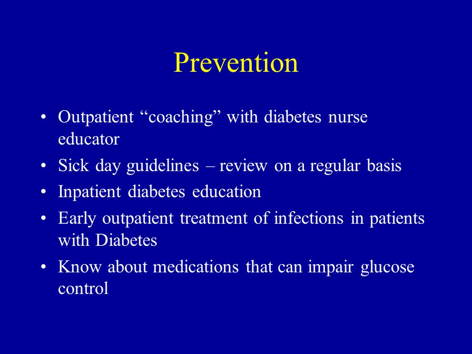 """Prevention Outpatient """"coaching"""" with diabetes nurse educator Sick day guidelines – review on a regular basis Inpatient diabetes education Early outpa"""