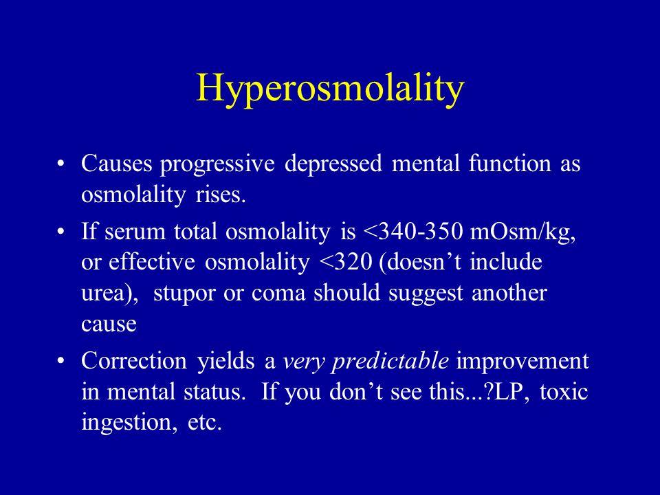 Hyperosmolality Causes progressive depressed mental function as osmolality rises. If serum total osmolality is <340-350 mOsm/kg, or effective osmolali