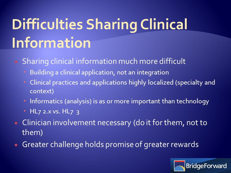  Sharing clinical information much more difficult  Building a clinical application, not an integration  Clinical practices and applications highly