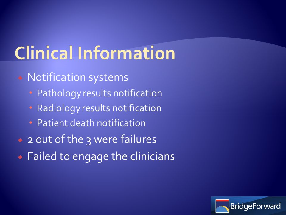  Notification systems  Pathology results notification  Radiology results notification  Patient death notification  2 out of the 3 were failures 