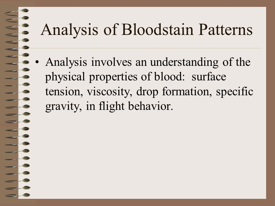 Projected Patterns (cont.) Instrumental Projected Patterns: Backspatter: generally applies to firearm phenomena in which the blood from the wound is also forced backwards onto the subject of a surface.