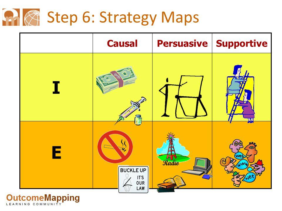 Step 6: Strategy Maps CausalPersuasiveSupportive I E