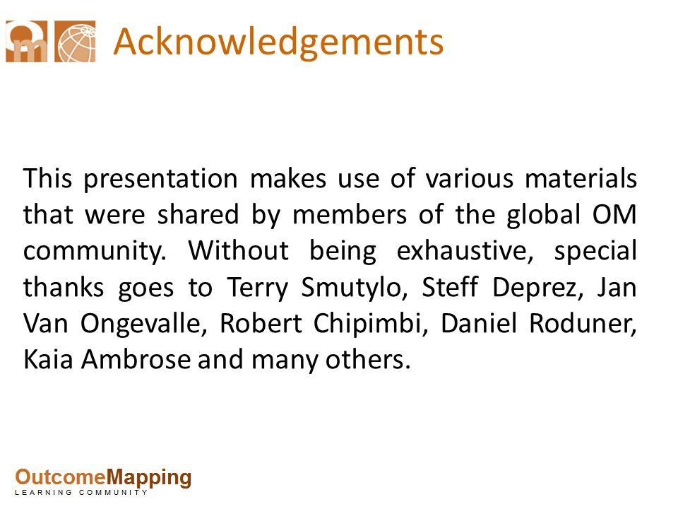 Acknowledgements This presentation makes use of various materials that were shared by members of the global OM community.