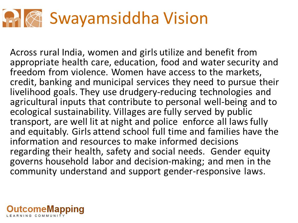 Swayamsiddha Vision Across rural India, women and girls utilize and benefit from appropriate health care, education, food and water security and freedom from violence.