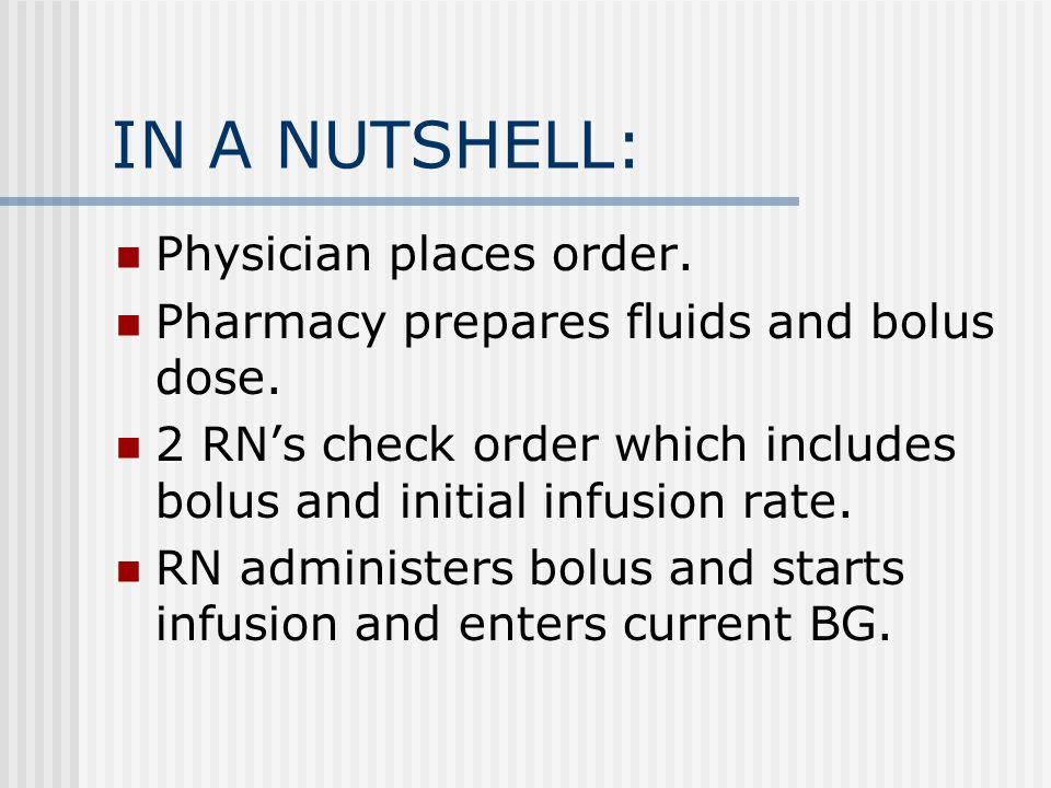 IN A NUTSHELL: Physician places order. Pharmacy prepares fluids and bolus dose. 2 RN's check order which includes bolus and initial infusion rate. RN