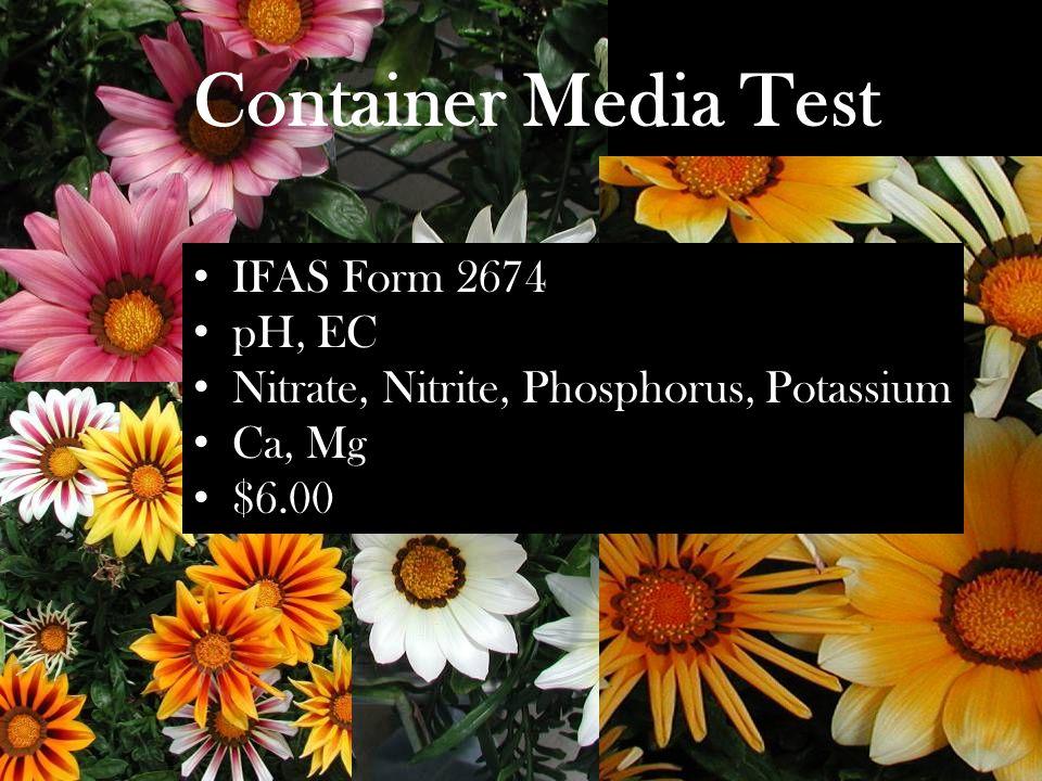 Container Media Test IFAS Form 2674 pH, EC Nitrate, Nitrite, Phosphorus, Potassium Ca, Mg $6.00