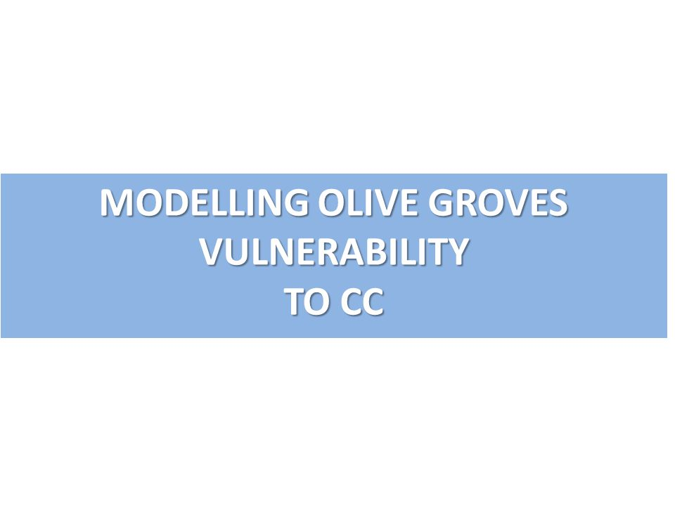 MODELLING OLIVE GROVES VULNERABILITY TO CC