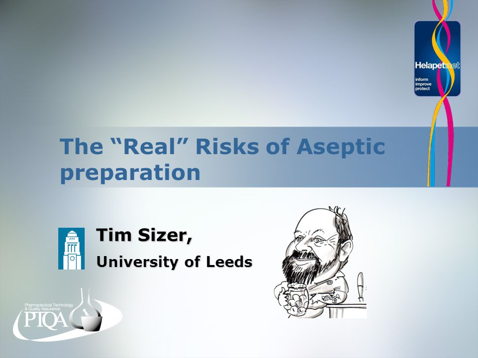 The Real Risks of Aseptic preparation Tim Sizer, University of Leeds