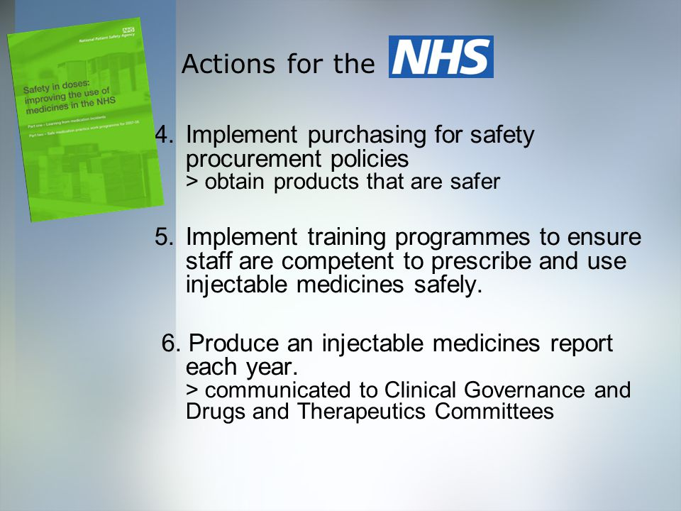 Actions for the 4.Implement purchasing for safety procurement policies > obtain products that are safer 5.Implement training programmes to ensure staff are competent to prescribe and use injectable medicines safely.