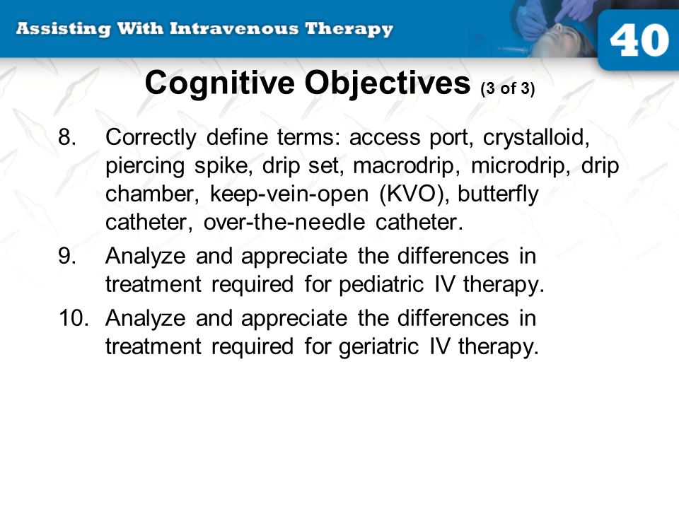 Affective Objectives (1 of 2) 11.Apply and maintain proper body substance isolation throughout the entire IV therapy process.