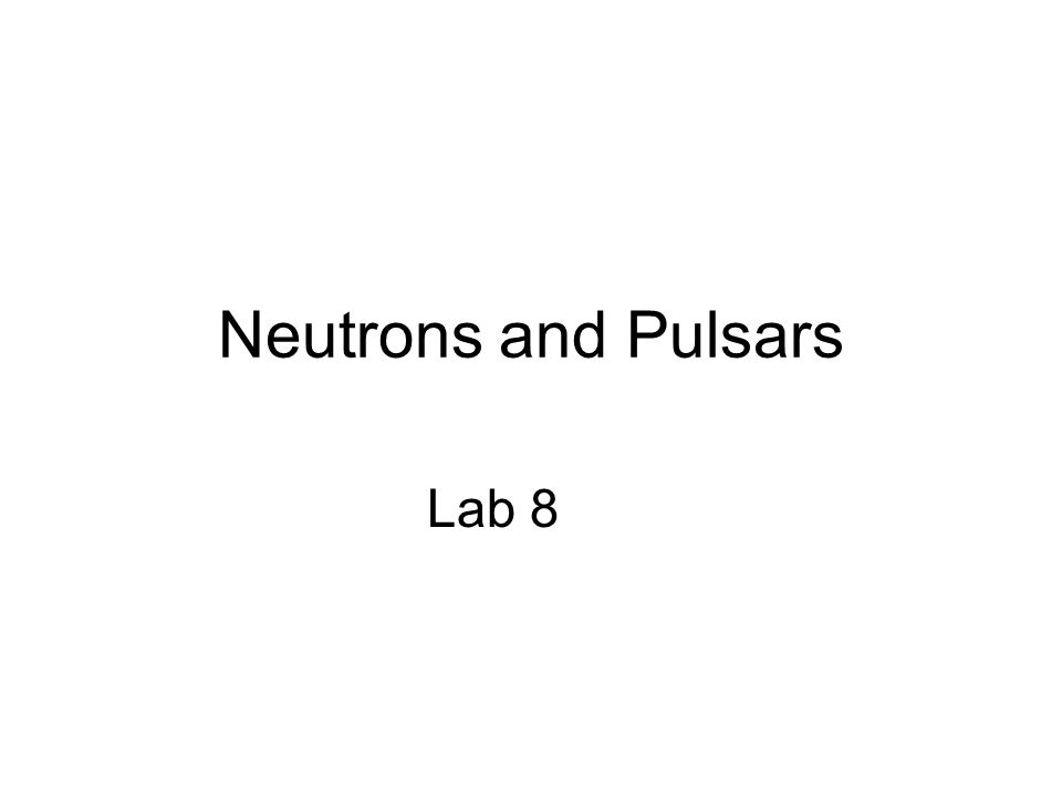 Neutrons and Pulsars Lab 8