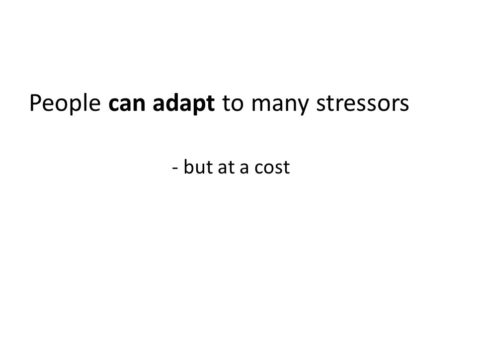 People can adapt to many stressors - but at a cost