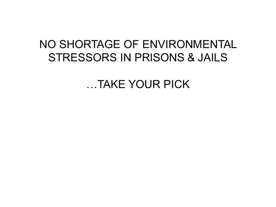 NO SHORTAGE OF ENVIRONMENTAL STRESSORS IN PRISONS & JAILS …TAKE YOUR PICK