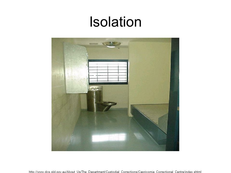 Isolation http://www.dcs.qld.gov.au/About_Us/The_Department/Custodial_Corrections/Capricornia_Correctional_Centre/index.shtml