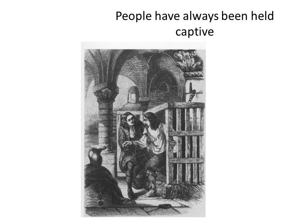 People have always been held captive