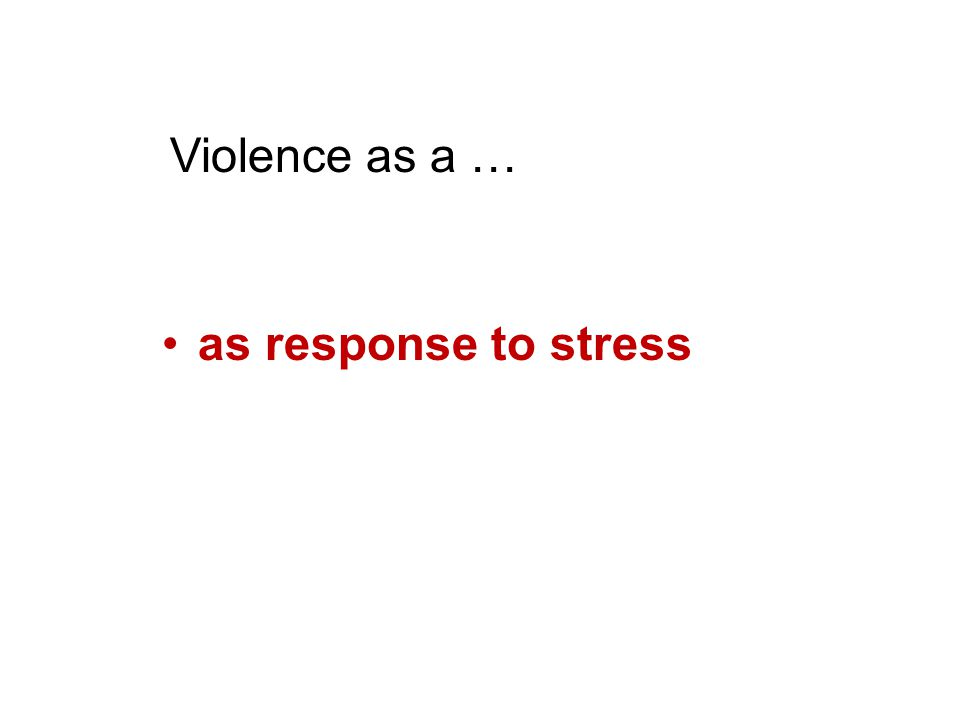 as response to stress Violence as a …