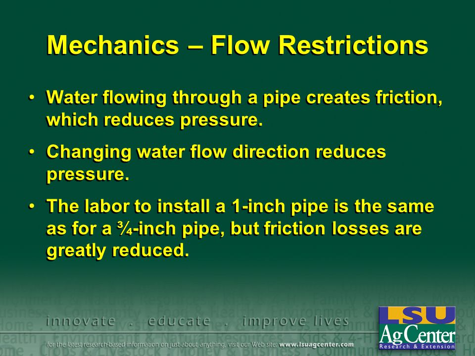 Mechanics – Flow Restrictions Water flowing through a pipe creates friction, which reduces pressure.