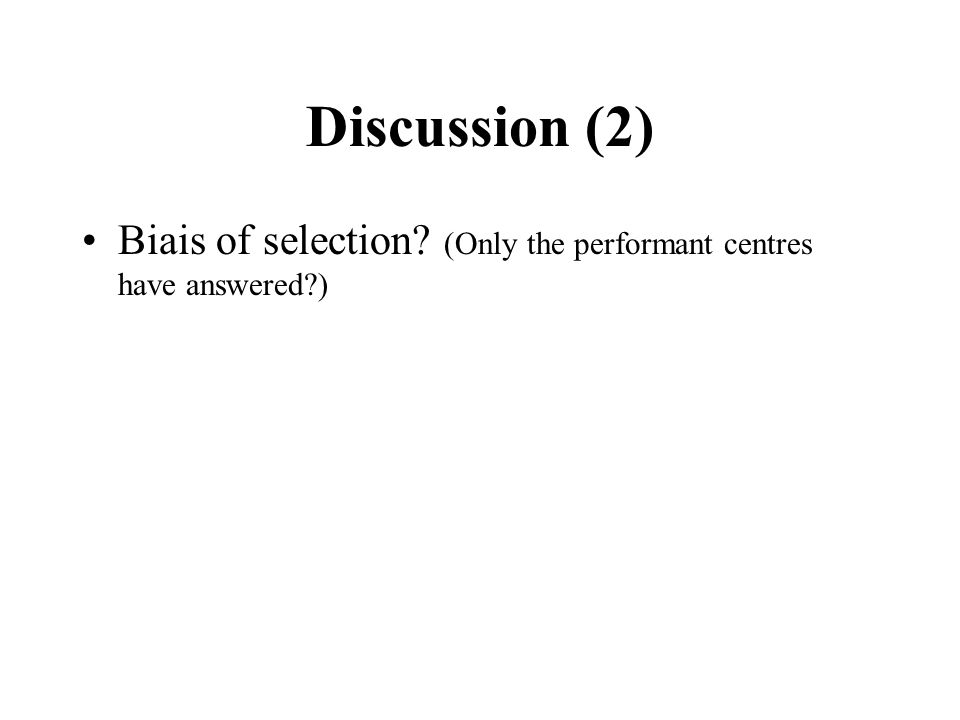 Discussion (2) Biais of selection (Only the performant centres have answered )