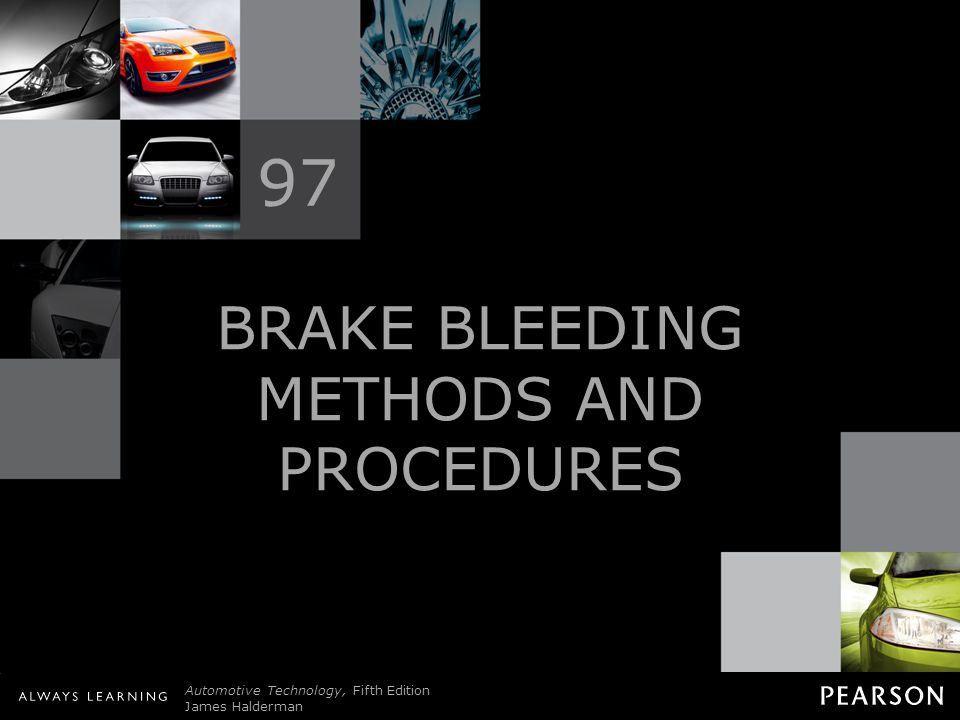 BRAKE BLEEDING METHODS AND PROCEDURES Automotive Technology, Fifth Edition James Halderman © 2011 Pearson Education, Inc.