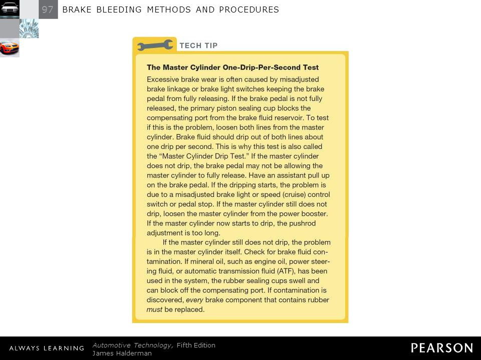 97 BRAKE BLEEDING METHODS AND PROCEDURES Automotive Technology, Fifth Edition James Halderman © 2011 Pearson Education, Inc. All Rights Reserved TECH