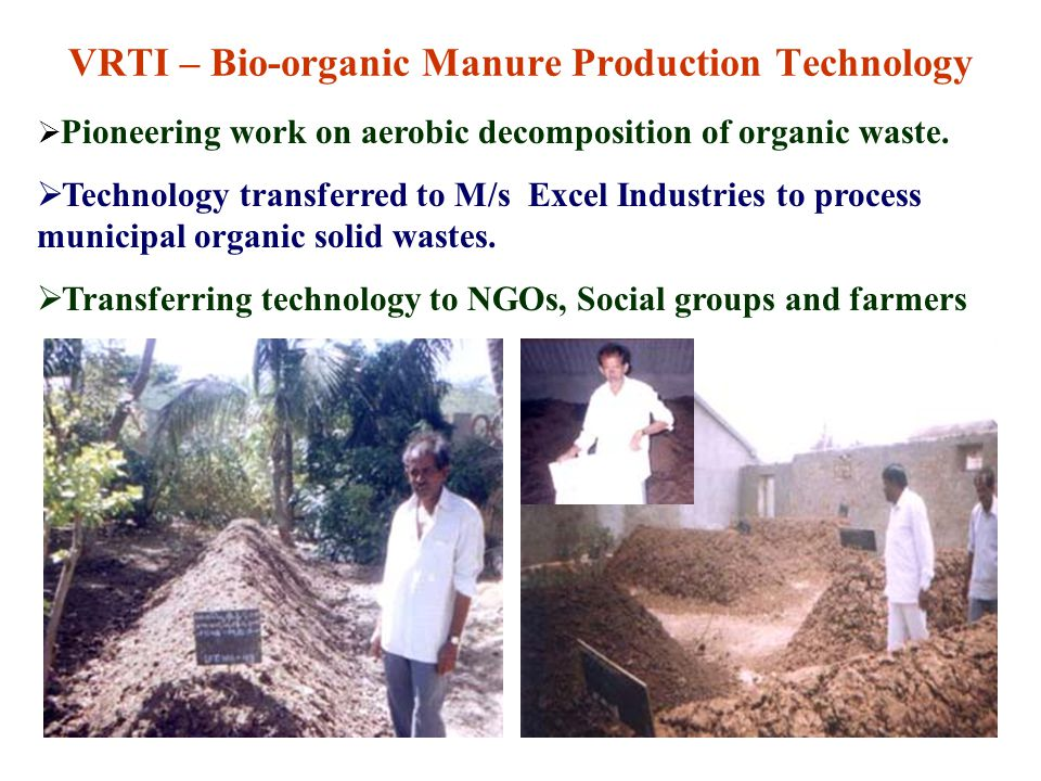 VRTI – Bio-organic Manure Production Technology  Pioneering work on aerobic decomposition of organic waste.