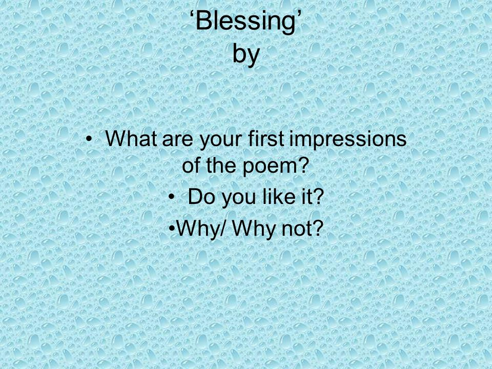 'Blessing' by What are your first impressions of the poem? Do you like it? Why/ Why not?