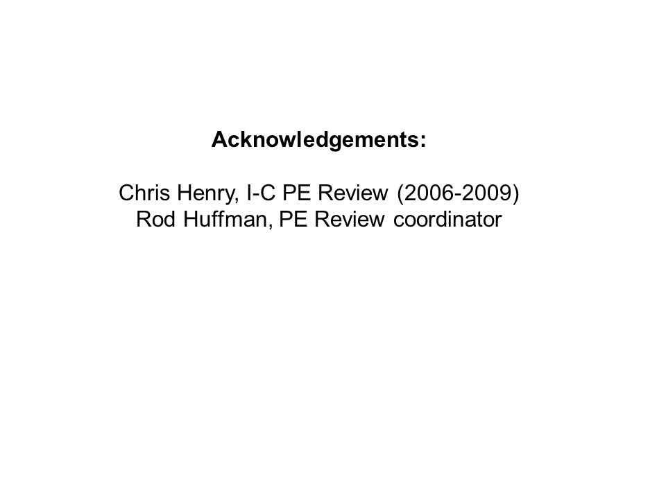 Acknowledgements: Chris Henry, I-C PE Review (2006-2009) Rod Huffman, PE Review coordinator