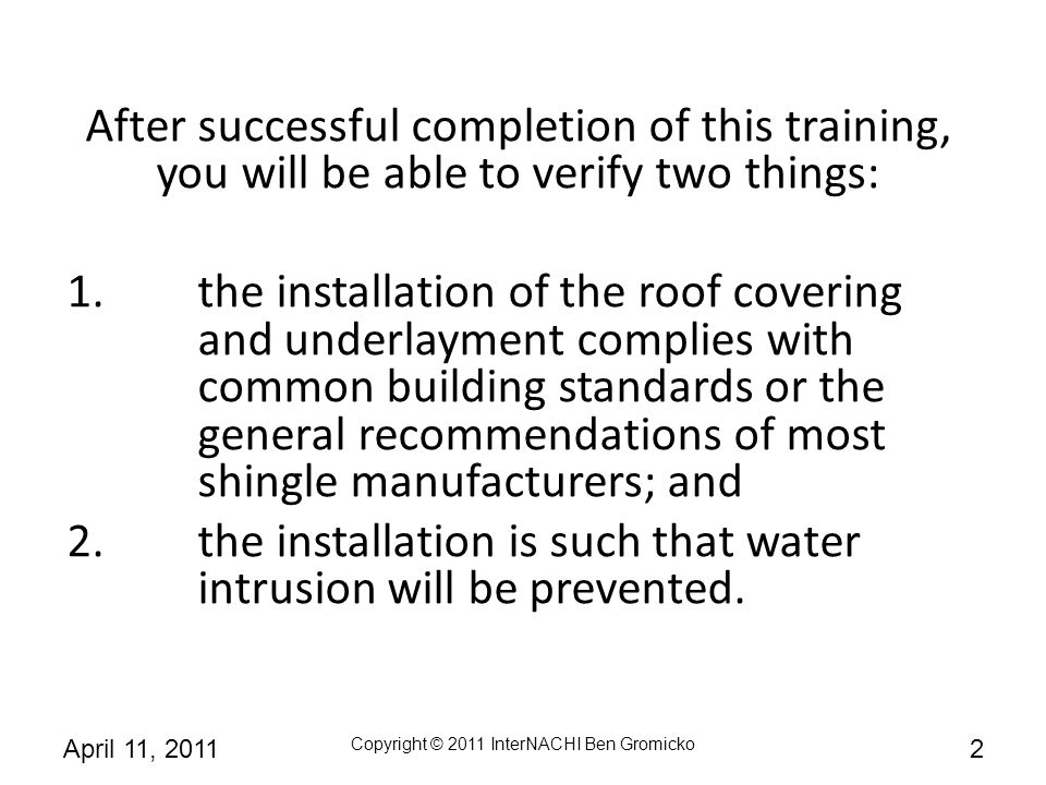 Copyright © 2011 InterNACHI Ben Gromicko 63April 11, 2011 STEP #2 Most (if not all) asphalt composition shingle manufacturers will void the warranty if shingles are installed on a roof with a slope less than a 2:12 pitch.