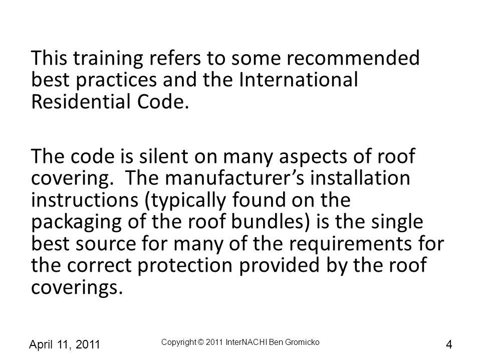 Copyright © 2011 InterNACHI Ben Gromicko 65April 11, 2011 STEP #2 A minimum roof pitch of 4:12 is allowable with normal use of single-layer roofing underlayment.