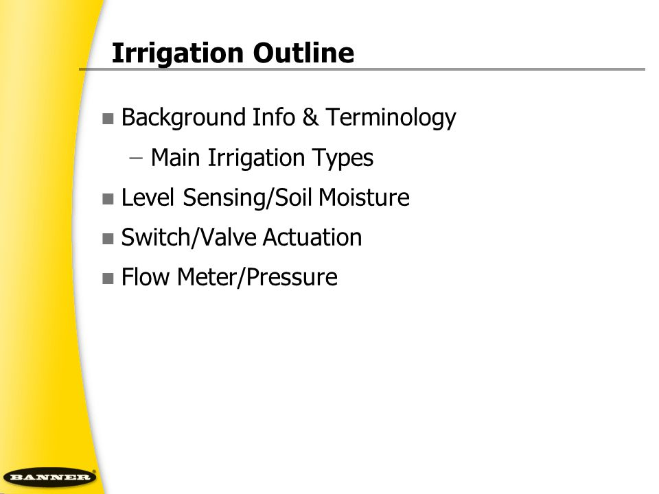 Irrigation Outline Background Info & Terminology –Main Irrigation Types Level Sensing/Soil Moisture Switch/Valve Actuation Flow Meter/Pressure