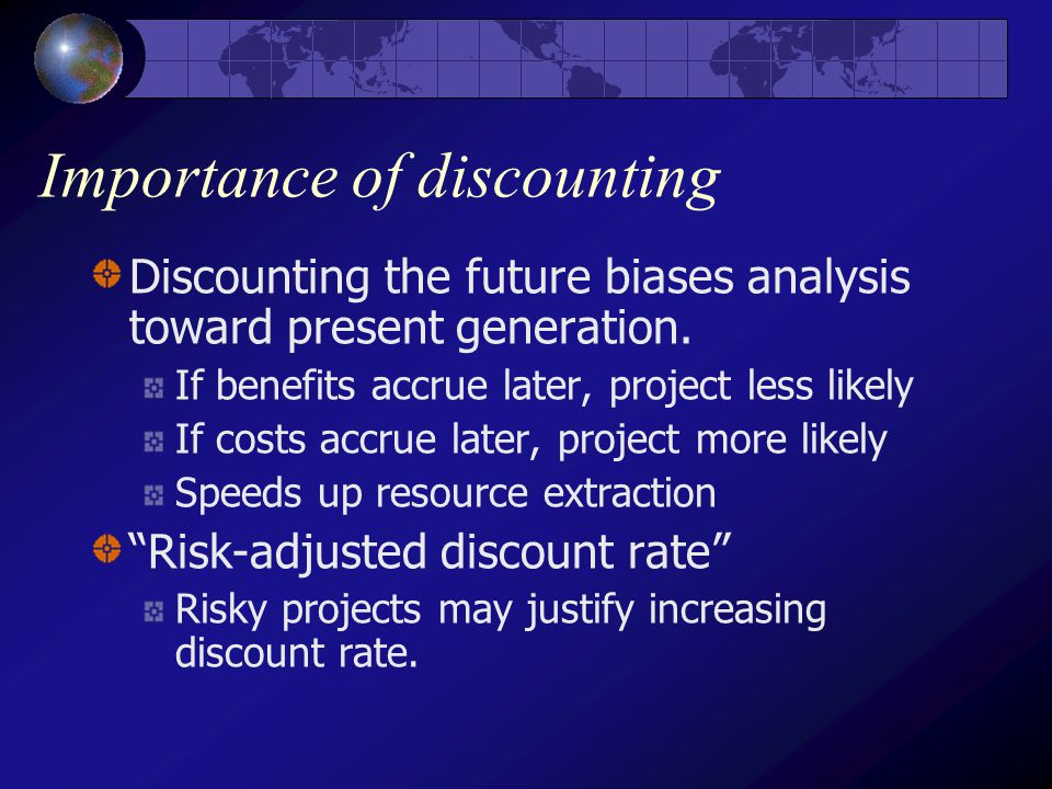 Importance of discounting Discounting the future biases analysis toward present generation.