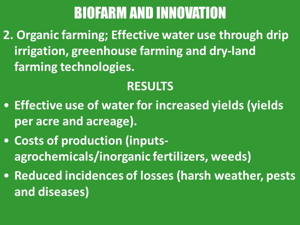 BIOFARM AND INNOVATION 2. Organic farming; Effective water use through drip irrigation, greenhouse farming and dry-land farming technologies. RESULTS