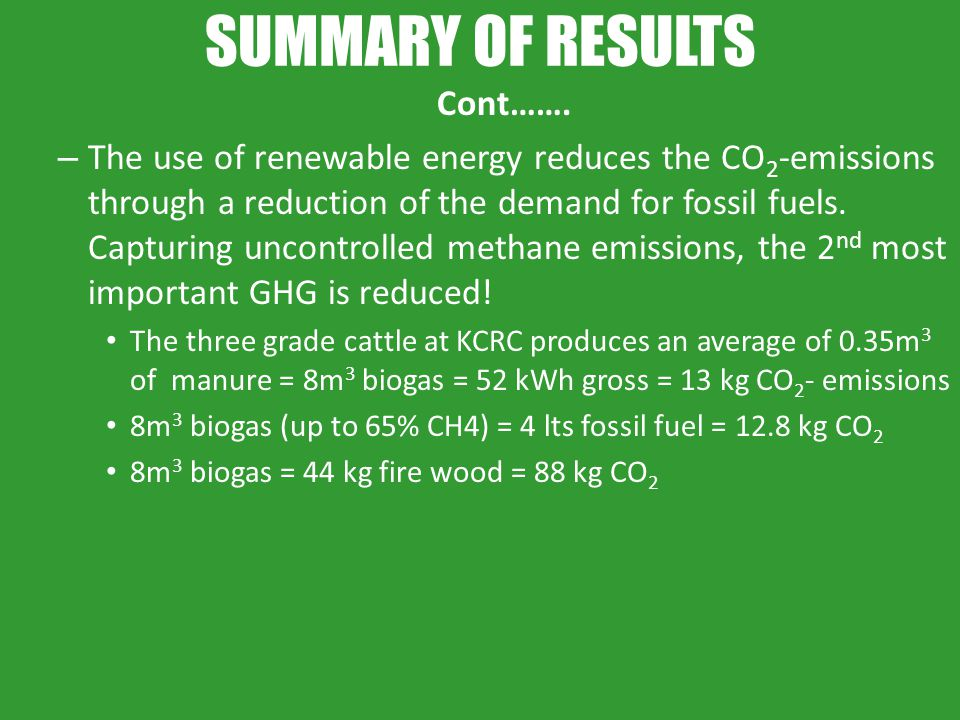 SUMMARY OF RESULTS Cont……. – The use of renewable energy reduces the CO 2 -emissions through a reduction of the demand for fossil fuels. Capturing unc