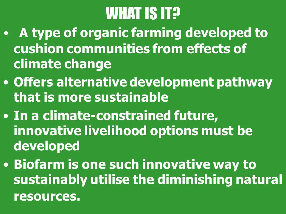 WHAT IS IT? A type of organic farming developed to cushion communities from effects of climate change Offers alternative development pathway that is m
