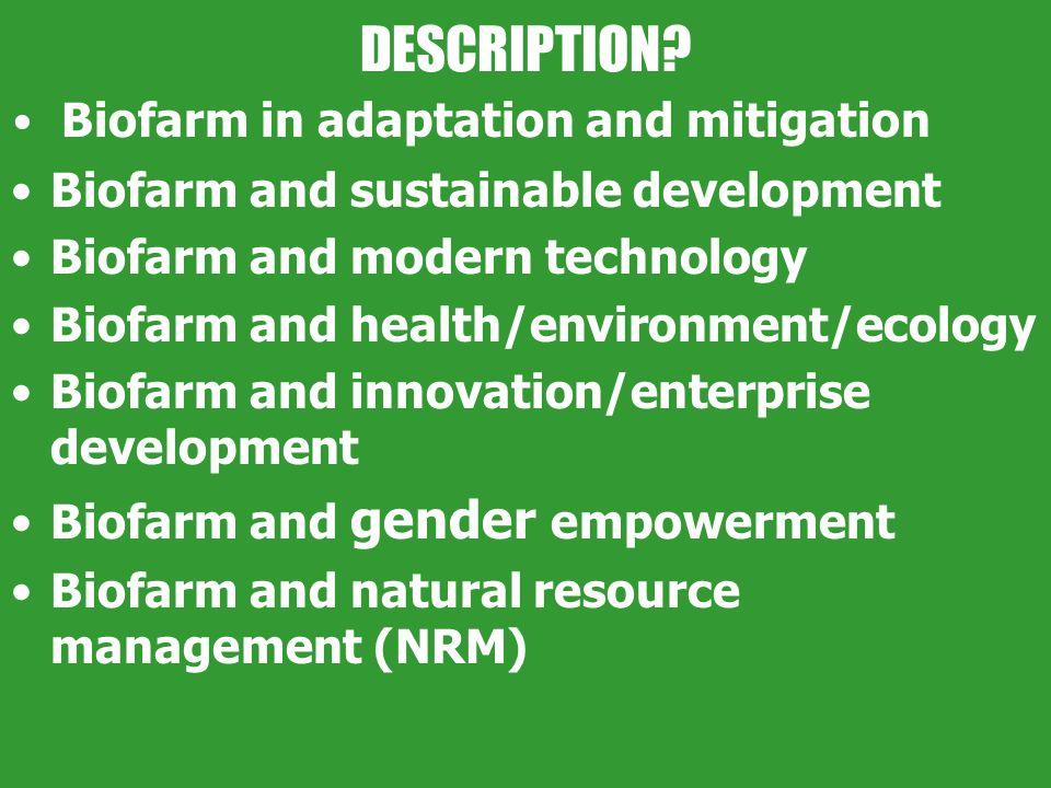 DESCRIPTION? Biofarm in adaptation and mitigation Biofarm and sustainable development Biofarm and modern technology Biofarm and health/environment/eco