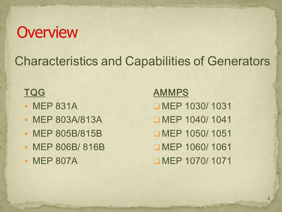 2 TQG MEP 831A MEP 803A/813A MEP 805B/815B MEP 806B/ 816B MEP 807A AMMPS  MEP 1030/ 1031  MEP 1040/ 1041  MEP 1050/ 1051  MEP 1060/ 1061  MEP 1070/ 1071 Characteristics and Capabilities of Generators