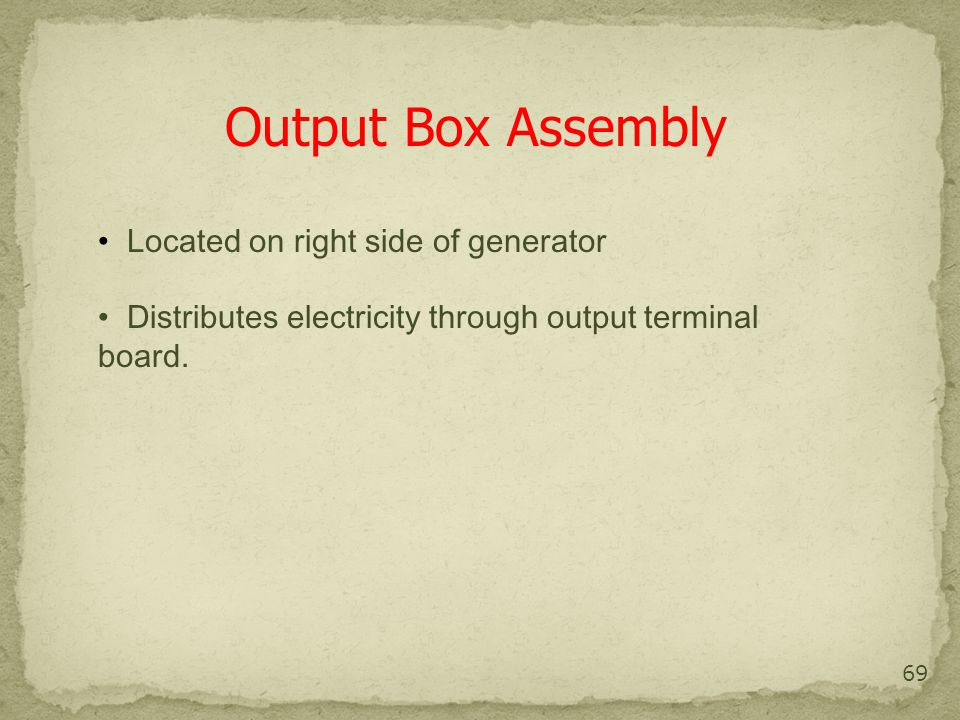 69 Output Box Assembly Located on right side of generator Distributes electricity through output terminal board.