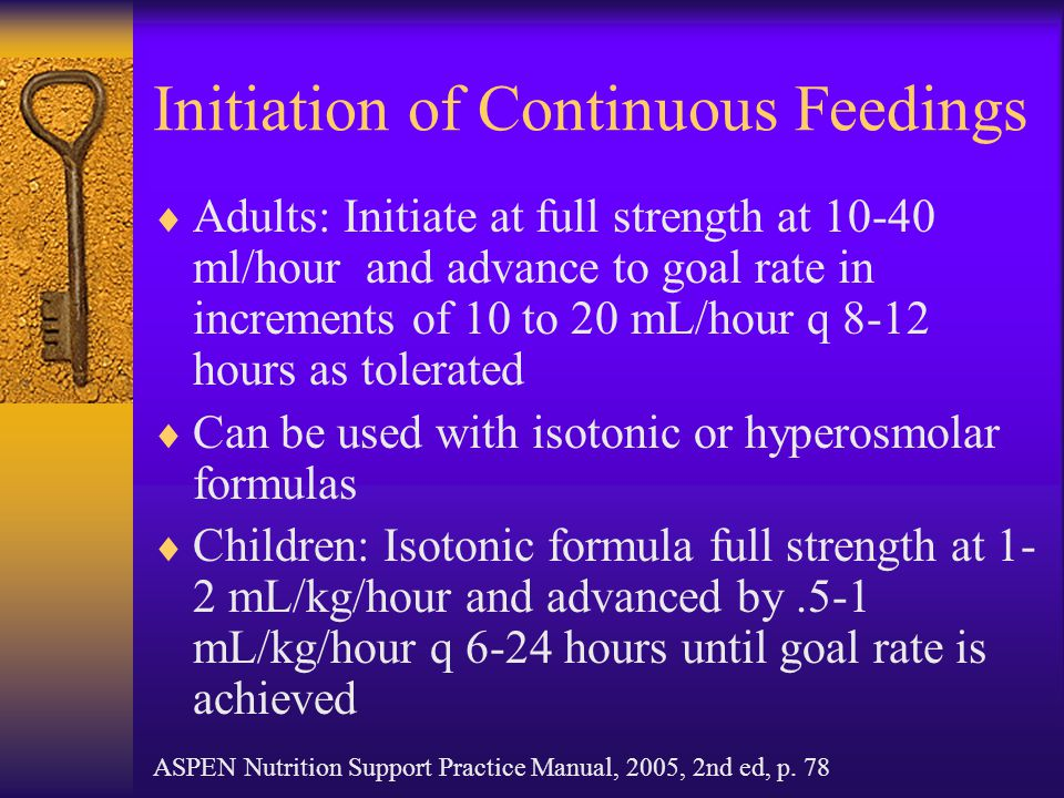 Initiation of Continuous Feedings  Adults: Initiate at full strength at 10-40 ml/hour and advance to goal rate in increments of 10 to 20 mL/hour q 8-