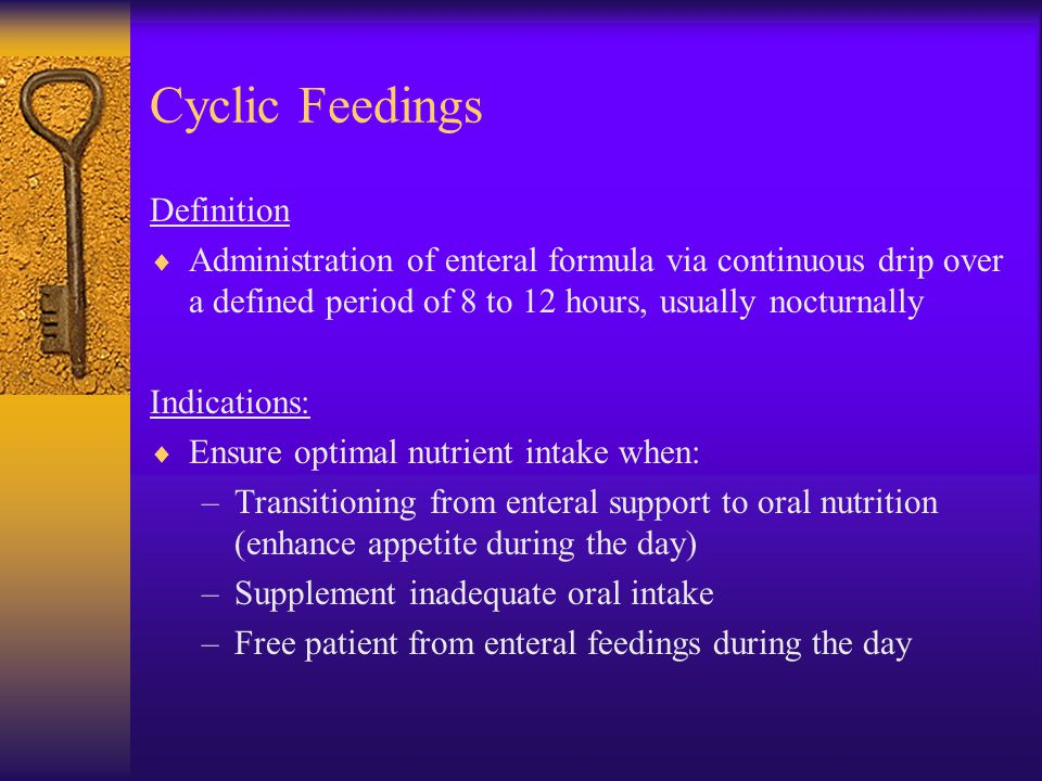 Cyclic Feedings Definition  Administration of enteral formula via continuous drip over a defined period of 8 to 12 hours, usually nocturnally Indicat