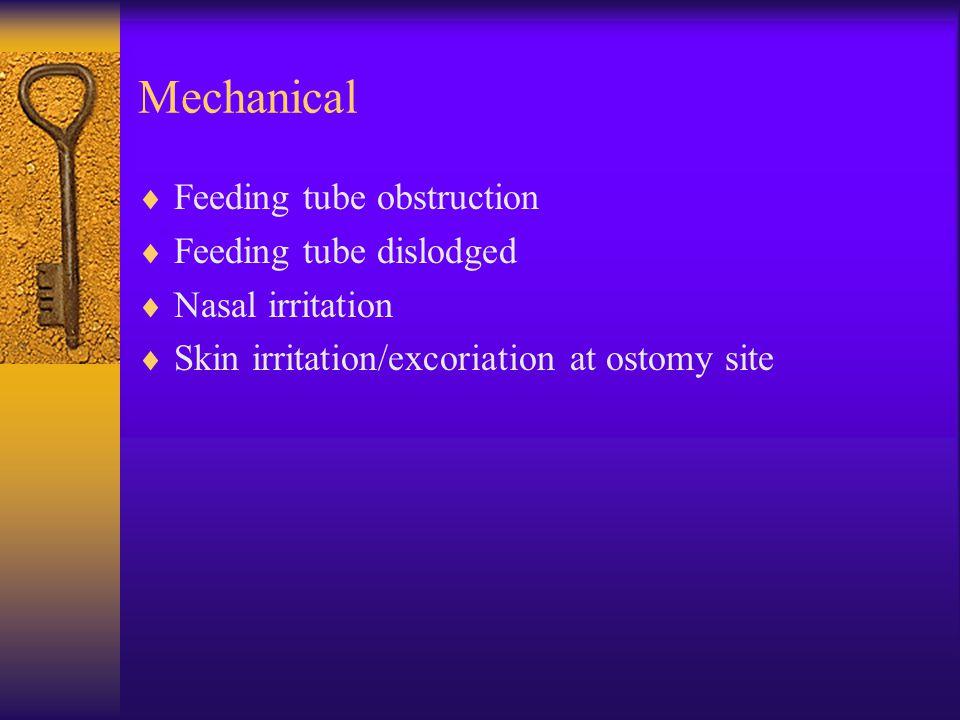 Mechanical  Feeding tube obstruction  Feeding tube dislodged  Nasal irritation  Skin irritation/excoriation at ostomy site