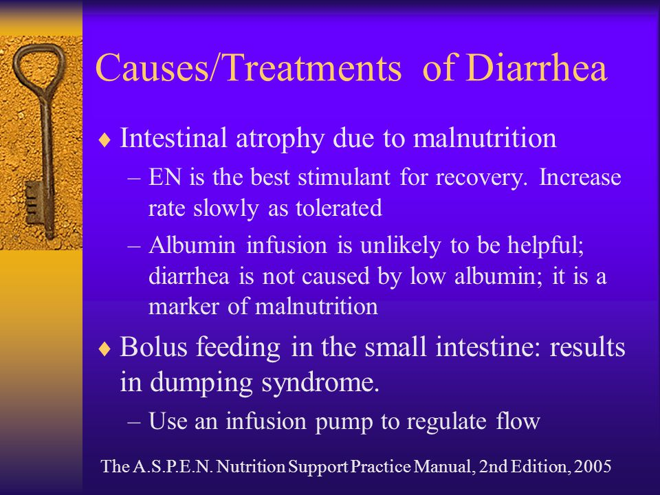 Causes/Treatments of Diarrhea  Intestinal atrophy due to malnutrition –EN is the best stimulant for recovery. Increase rate slowly as tolerated –Albu
