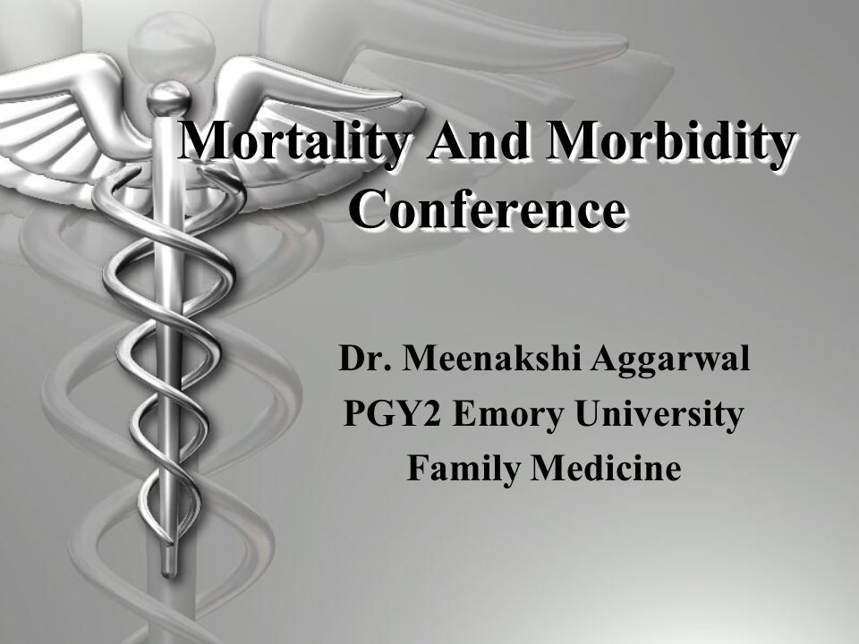 Mortality And Morbidity Conference Dr. Meenakshi Aggarwal PGY2 Emory University Family Medicine