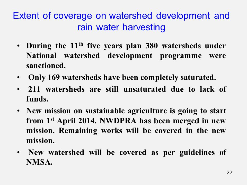 During the 11 th five years plan 380 watersheds under National watershed development programme were sanctioned. Only 169 watersheds have been complete