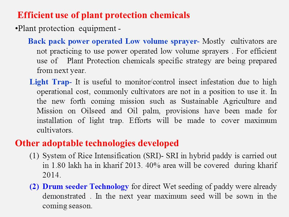 Efficient use of plant protection chemicals Plant protection equipment - Back pack power operated Low volume sprayer- Mostly cultivators are not practicing to use power operated low volume sprayers.