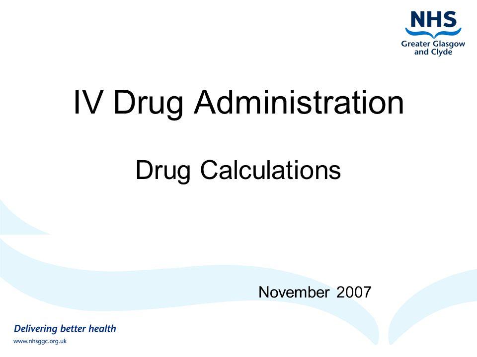 IV Drug Administration Drug Calculations November 2007